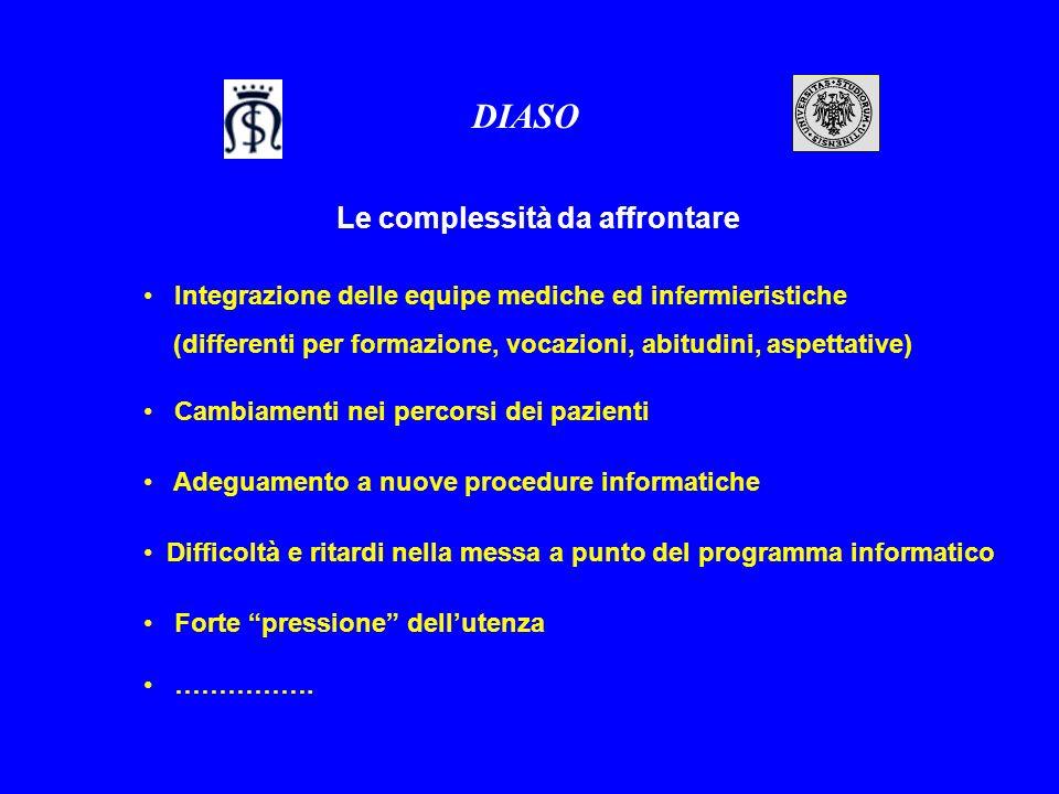 Le complessità da affrontare DIASO Integrazione delle equipe mediche ed infermieristiche (differenti per formazione, vocazioni, abitudini, aspettative