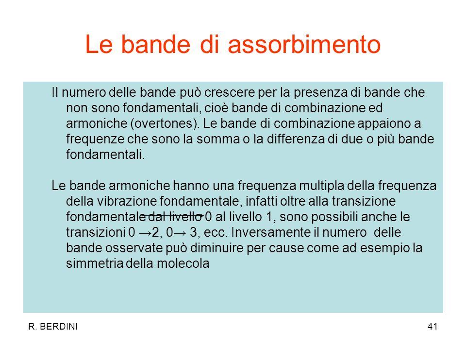 R. BERDINI41 Le bande di assorbimento Il numero delle bande può crescere per la presenza di bande che non sono fondamentali, cioè bande di combinazion