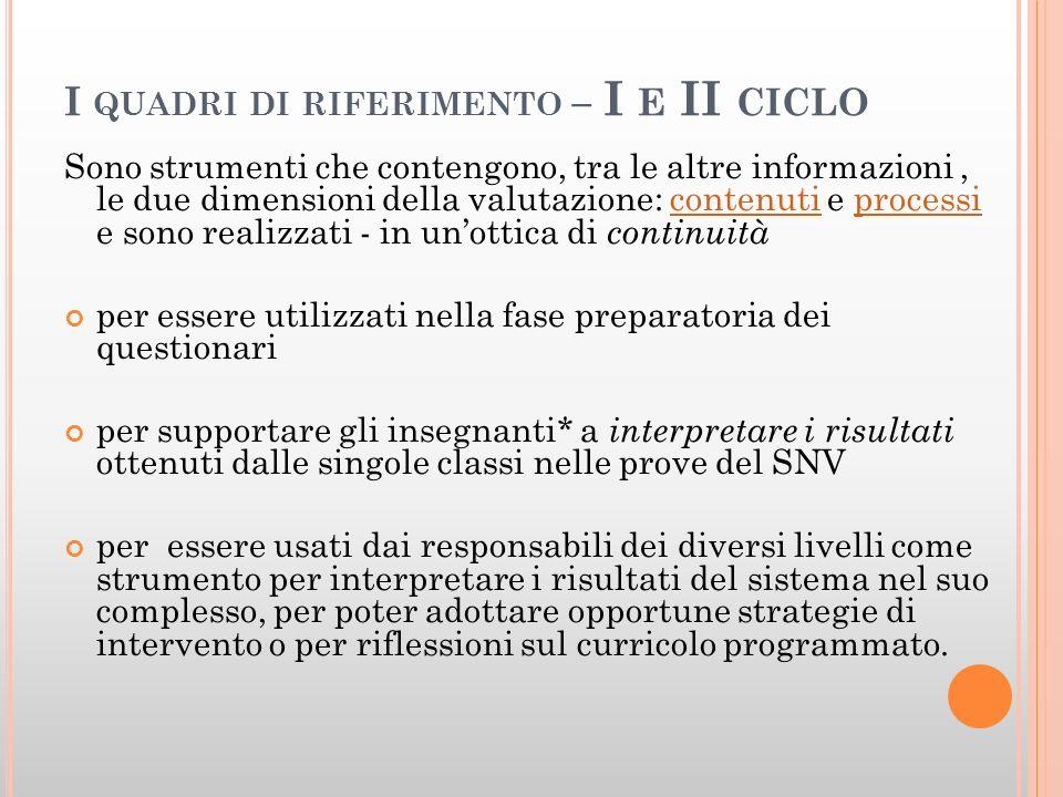 I QUADRI DI RIFERIMENTO – I E II CICLO Sono strumenti che contengono, tra le altre informazioni, le due dimensioni della valutazione: contenuti e proc