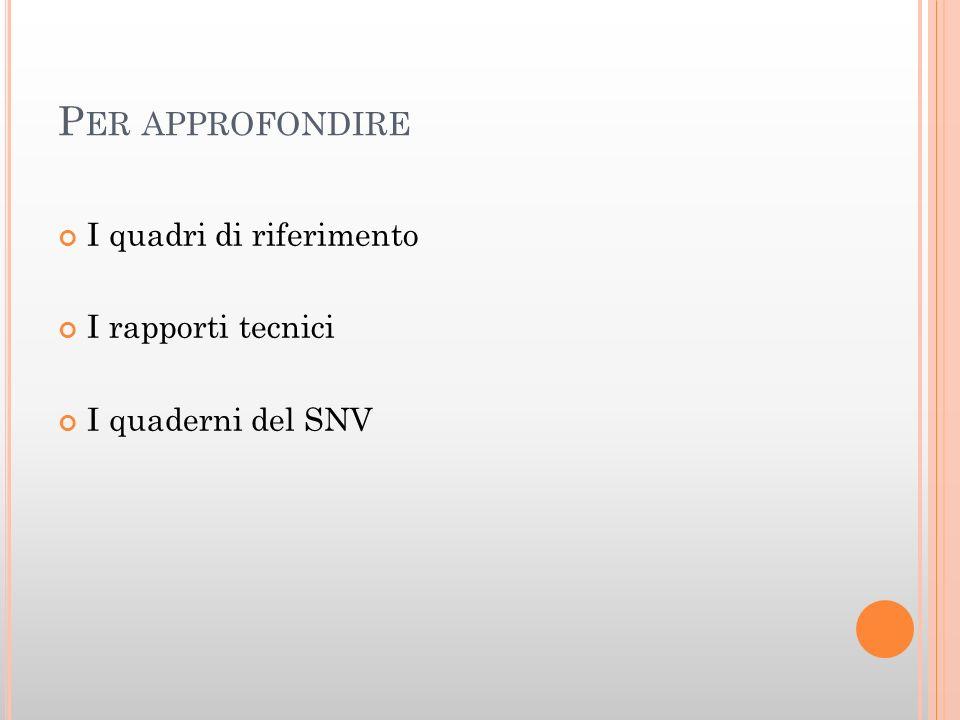 P ER APPROFONDIRE I quadri di riferimento I rapporti tecnici I quaderni del SNV