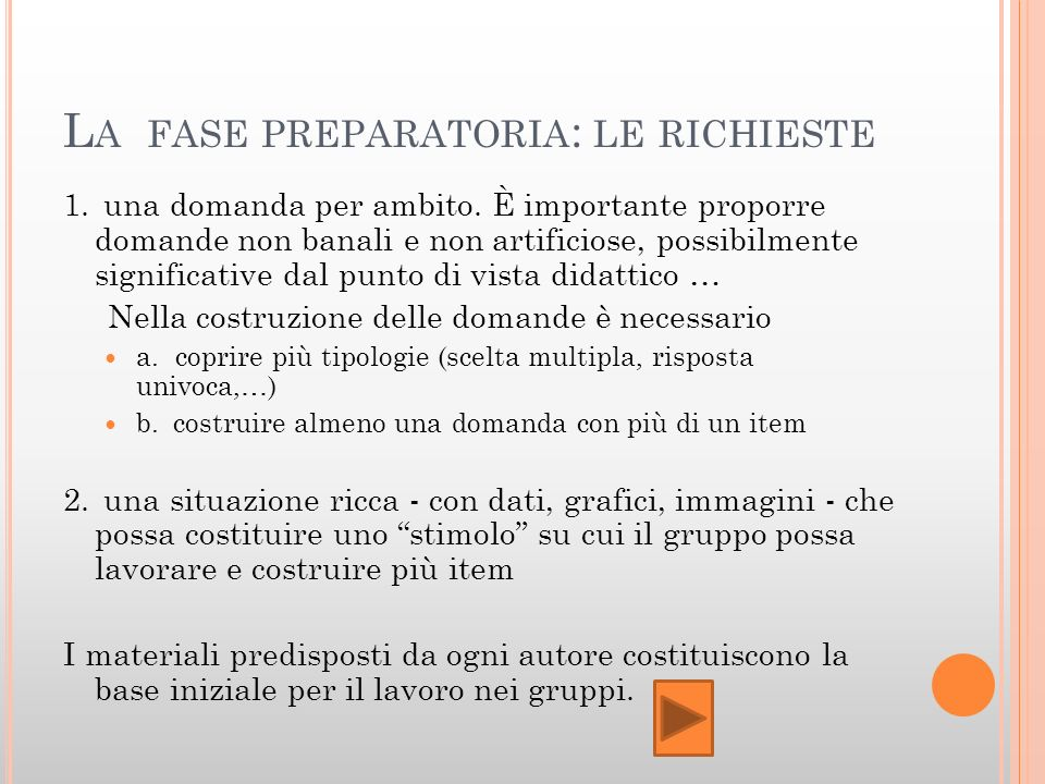 L A FASE PREPARATORIA : LE RICHIESTE 1. una domanda per ambito. È importante proporre domande non banali e non artificiose, possibilmente significativ