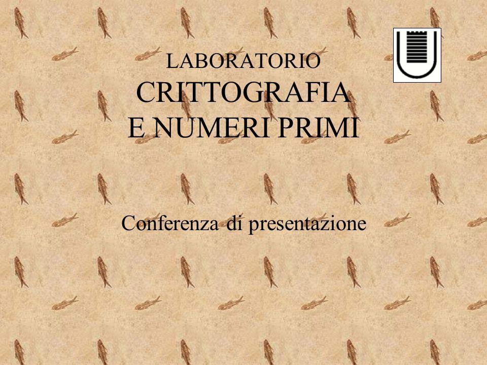 LABORATORIO CRITTOGRAFIA E NUMERI PRIMI Conferenza di presentazione
