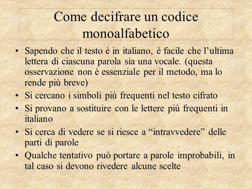 Come decifrare un codice monoalfabetico Sapendo che il testo è in italiano, è facile che lultima lettera di ciascuna parola sia una vocale. (questa os