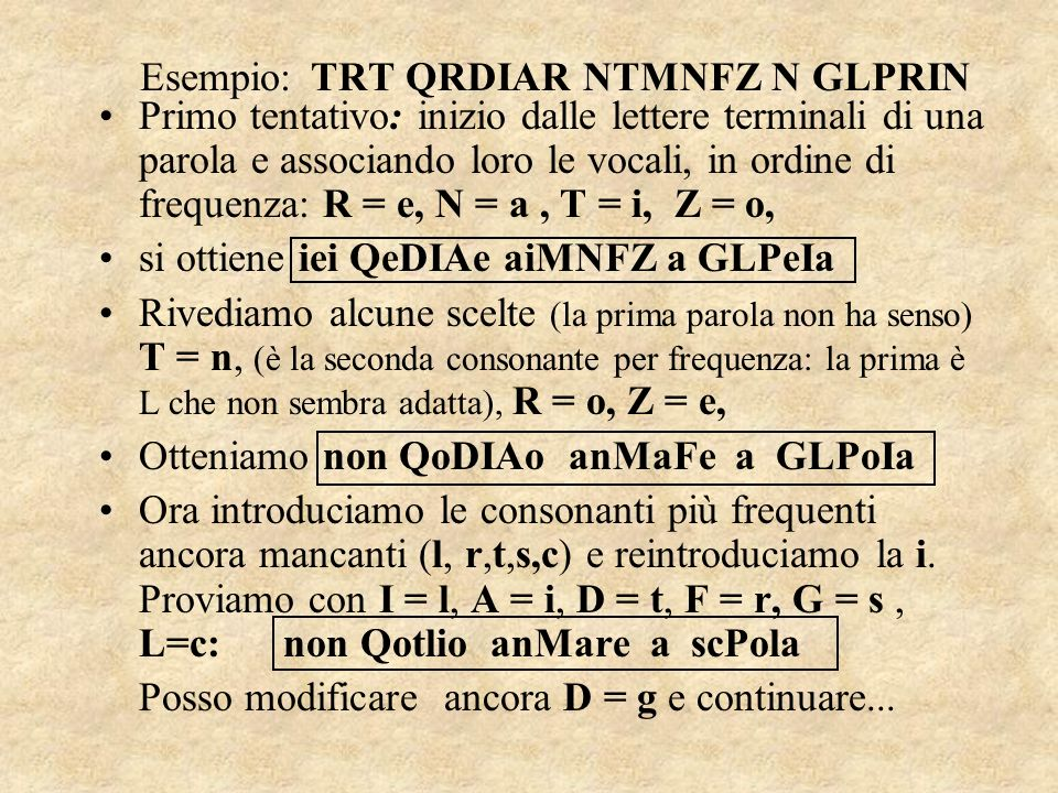 Esempio: TRT QRDIAR NTMNFZ N GLPRIN Primo tentativo: inizio dalle lettere terminali di una parola e associando loro le vocali, in ordine di frequenza: