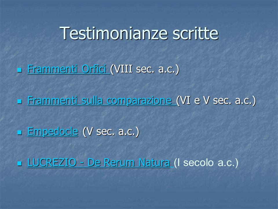 Testimonianze scritte Frammenti Orfici (VIII sec. a.c.) Frammenti Orfici (VIII sec. a.c.) Frammenti Orfici Frammenti Orfici Frammenti sulla comparazio