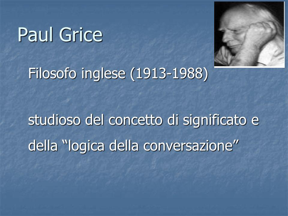 Paul Grice Filosofo inglese (1913-1988) studioso del concetto di significato e della logica della conversazione