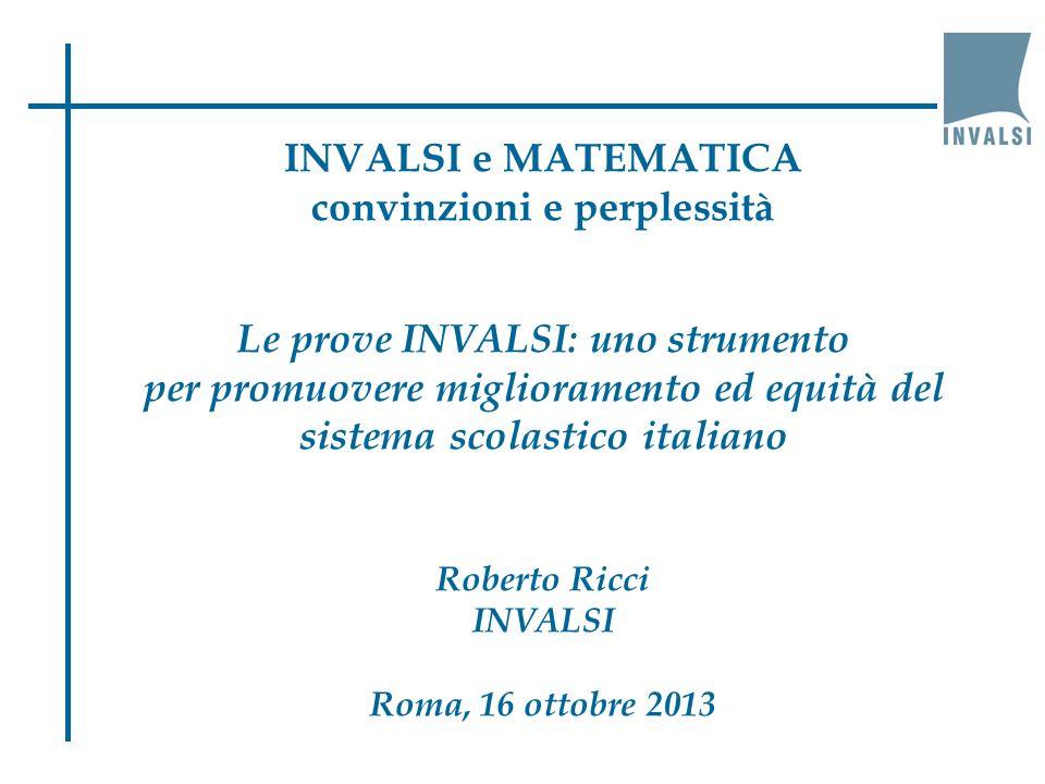 INVALSI e MATEMATICA convinzioni e perplessità Le prove INVALSI: uno strumento per promuovere miglioramento ed equità del sistema scolastico italiano