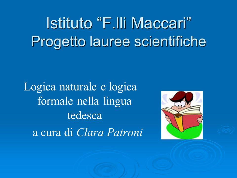 Istituto F.lli Maccari Progetto lauree scientifiche Logica naturale e logica formale nella lingua tedesca a cura di Clara Patroni