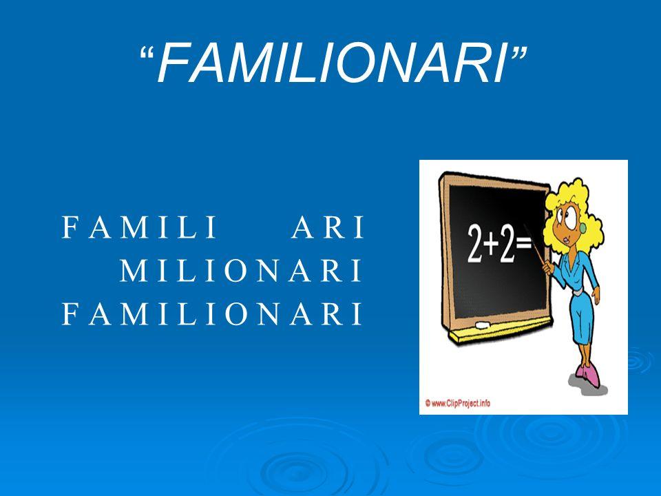 FAMILIONARI F A M I L I A R I M I L I O N A R I F A M I L I O N A R I