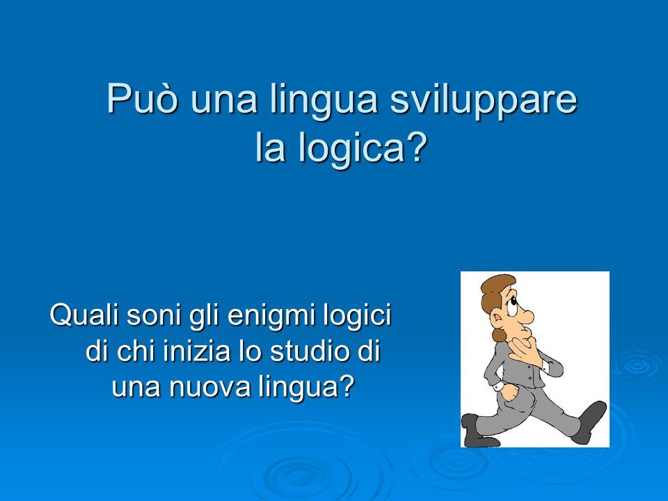 Può una lingua sviluppare la logica? Quali soni gli enigmi logici di chi inizia lo studio di una nuova lingua?