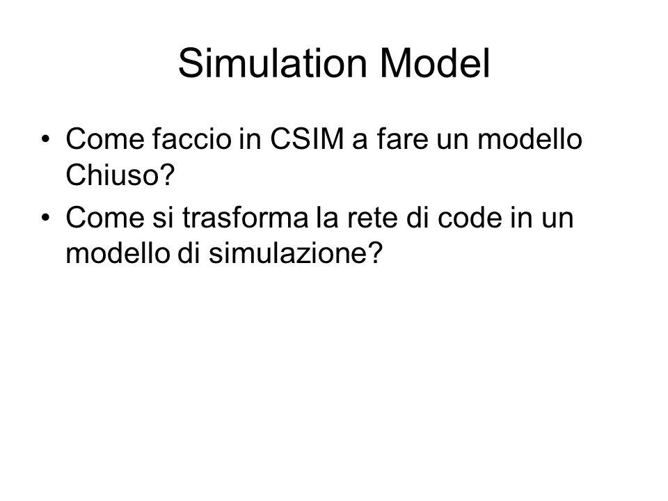 Simulation Model Come faccio in CSIM a fare un modello Chiuso.