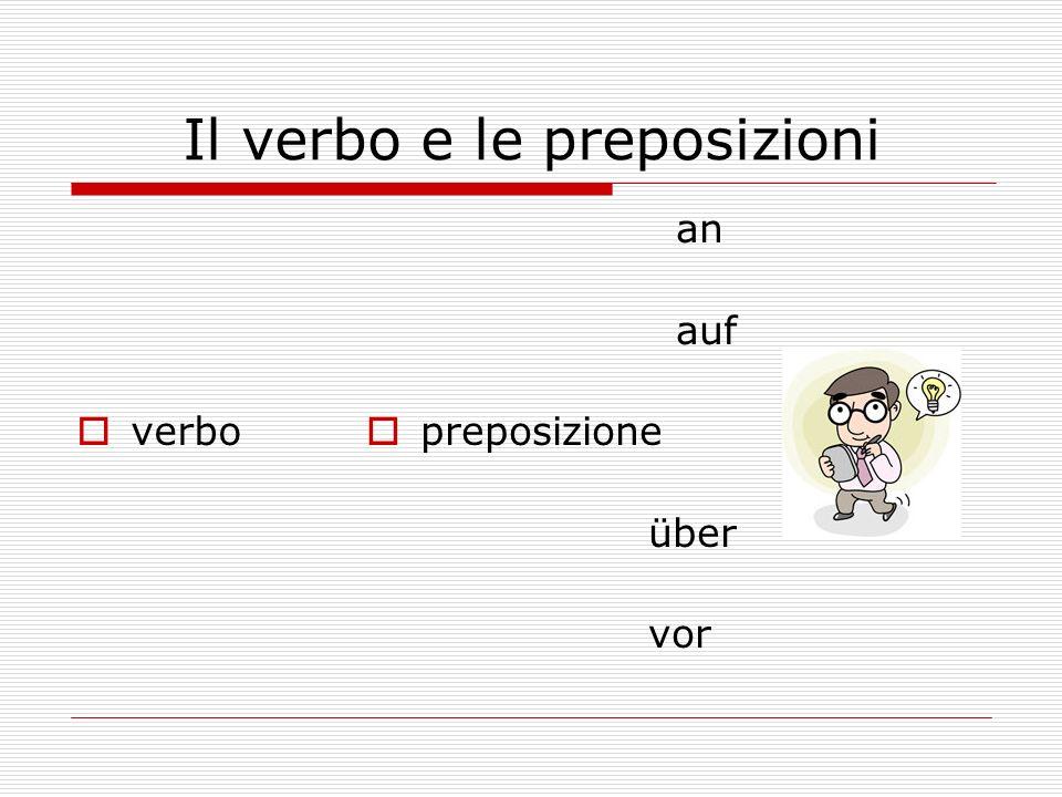 Il verbo e le preposizioni verbo an auf preposizione über vor