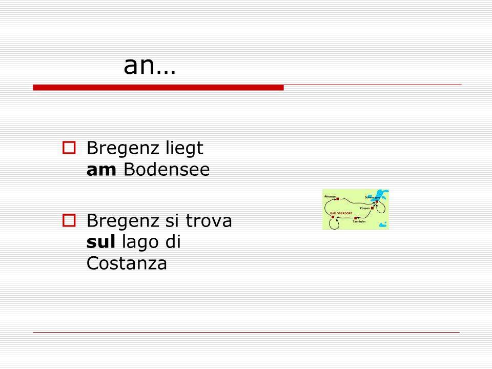 an… Bregenz liegt am Bodensee Bregenz si trova sul lago di Costanza