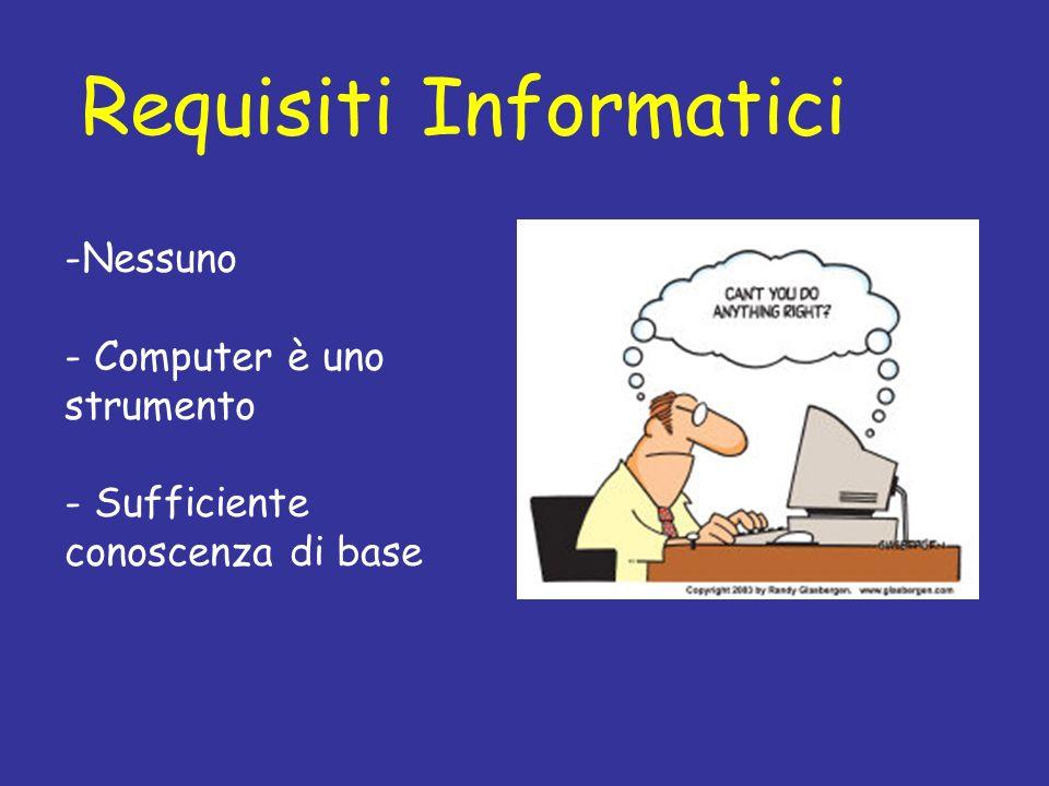 Requisiti Informatici -Nessuno - Computer è uno strumento - Sufficiente conoscenza di base