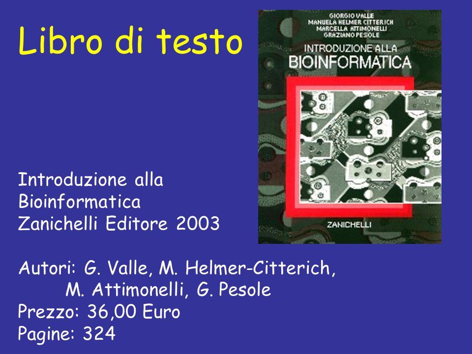 Libro di testo Introduzione alla Bioinformatica Zanichelli Editore 2003 Autori: G.