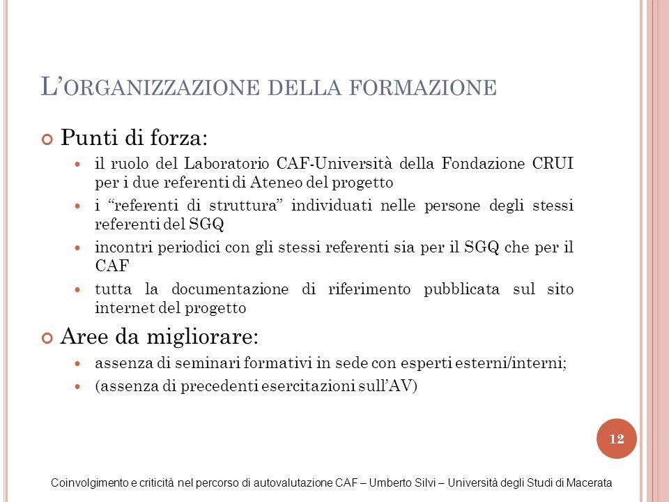 12 L ORGANIZZAZIONE DELLA FORMAZIONE Coinvolgimento e criticità nel percorso di autovalutazione CAF – Umberto Silvi – Università degli Studi di Macera