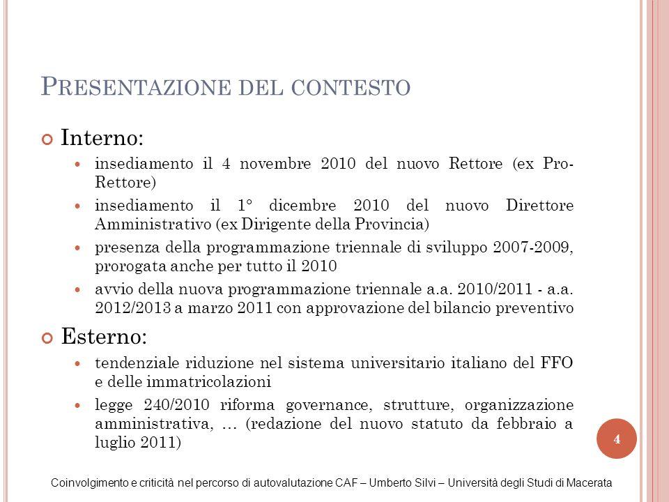4 Interno: insediamento il 4 novembre 2010 del nuovo Rettore (ex Pro- Rettore) insediamento il 1° dicembre 2010 del nuovo Direttore Amministrativo (ex
