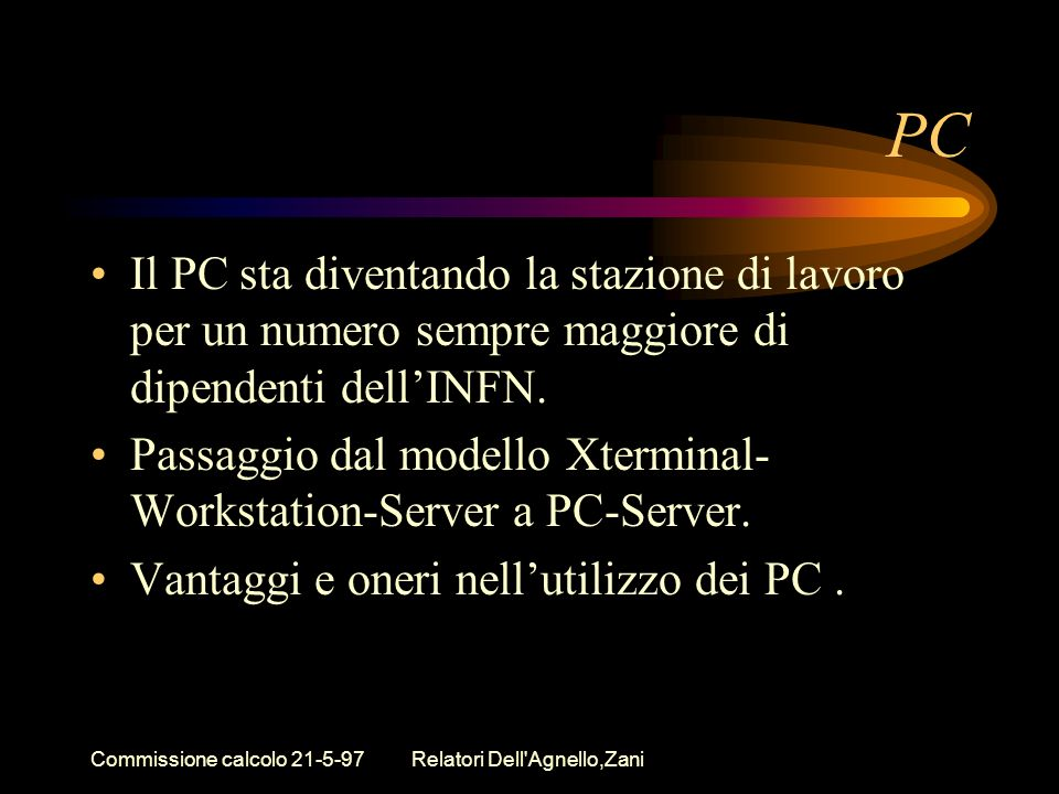 Commissione calcolo 21-5-97Relatori Dell'Agnello,Zani PC Il PC sta diventando la stazione di lavoro per un numero sempre maggiore di dipendenti dellIN