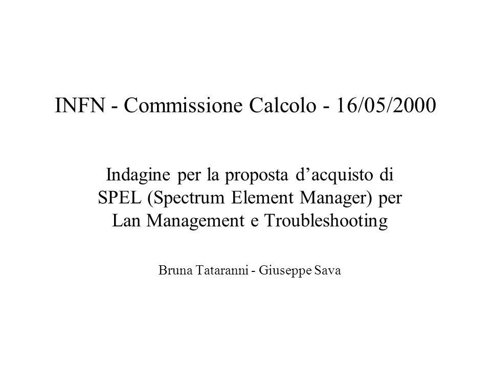 INFN - Commissione Calcolo - 16/05/2000 Indagine per la proposta dacquisto di SPEL (Spectrum Element Manager) per Lan Management e Troubleshooting Bruna Tataranni - Giuseppe Sava