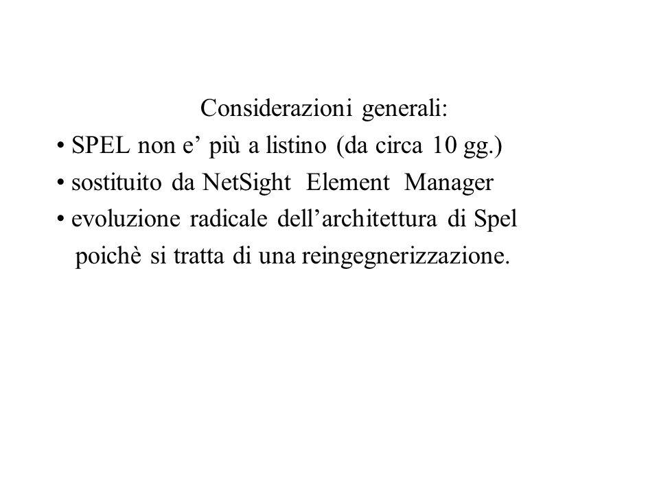 Considerazioni generali: SPEL non e più a listino (da circa 10 gg.) sostituito da NetSight Element Manager evoluzione radicale dellarchitettura di Spel poichè si tratta di una reingegnerizzazione.