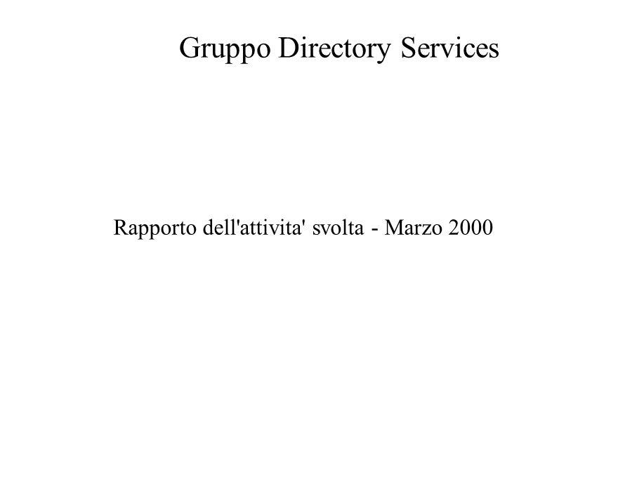 Gruppo Directory Services Rapporto dell attivita svolta - Marzo 2000