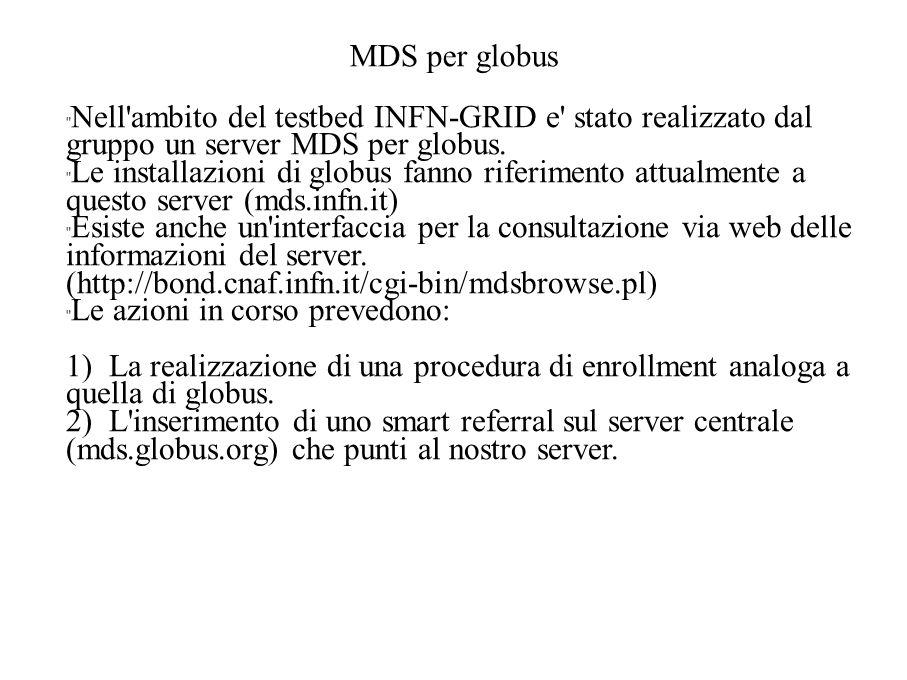MDS per globus Nell ambito del testbed INFN-GRID e stato realizzato dal gruppo un server MDS per globus.