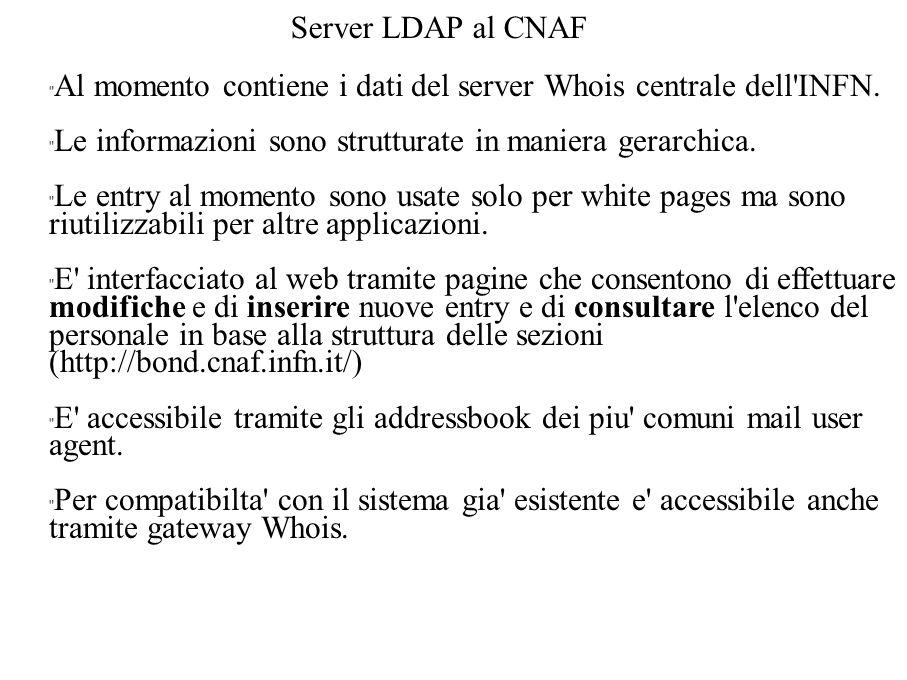 Server LDAP al CNAF Al momento contiene i dati del server Whois centrale dell INFN.