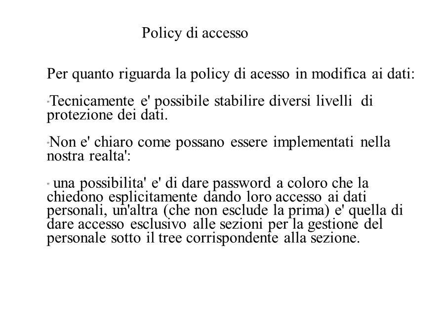 Policy di accesso Per quanto riguarda la policy di acesso in modifica ai dati: Tecnicamente e possibile stabilire diversi livelli di protezione dei dati.