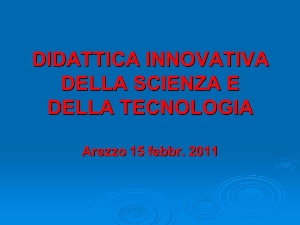 DIDATTICA INNOVATIVA DELLA SCIENZA E DELLA TECNOLOGIA Arezzo 15 febbr. 2011