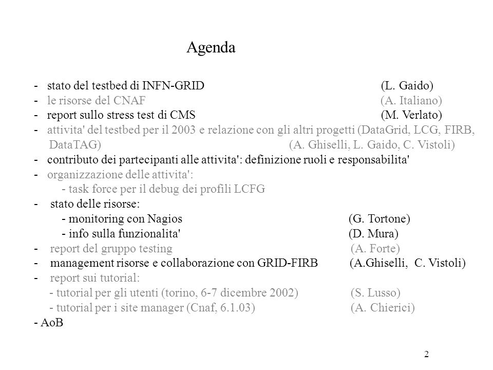 2 Agenda - stato del testbed di INFN-GRID (L. Gaido) - le risorse del CNAF (A.