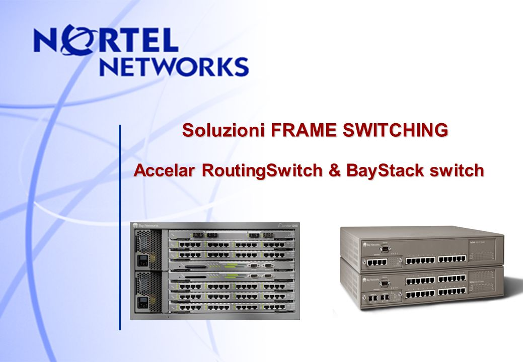 Soluzioni FRAME SWITCHING Accelar RoutingSwitch & BayStack switch