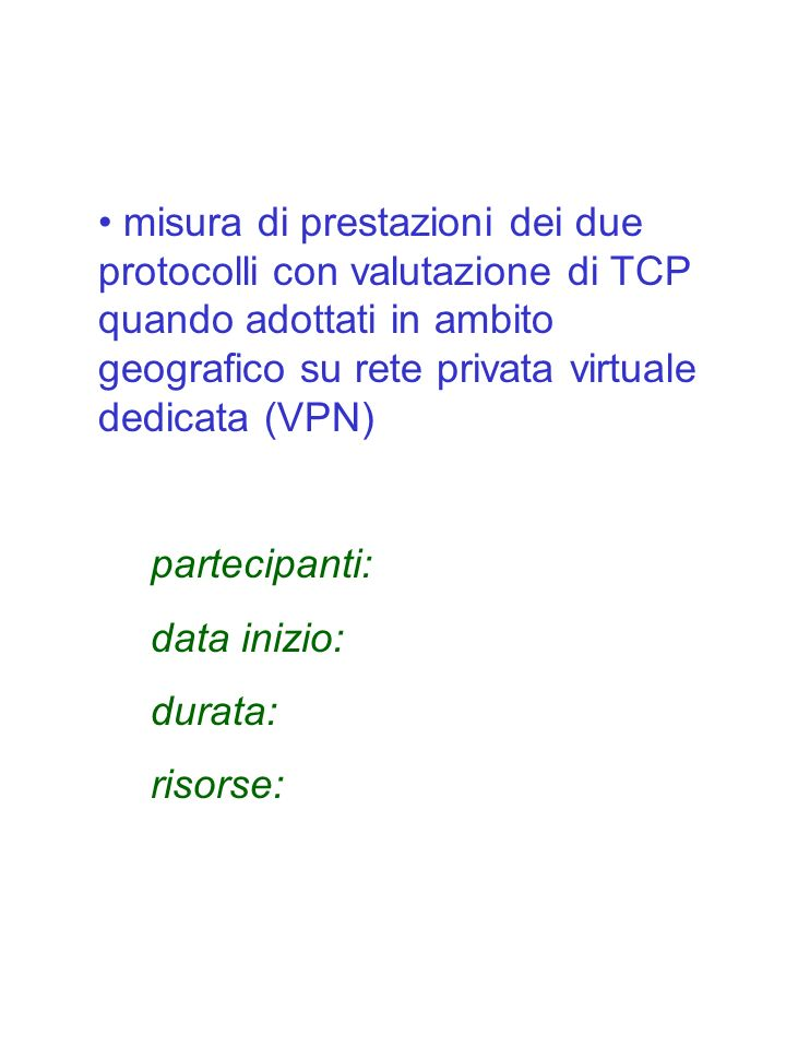 misura di prestazioni dei due protocolli con valutazione di TCP quando adottati in ambito geografico su rete privata virtuale dedicata (VPN) partecipa