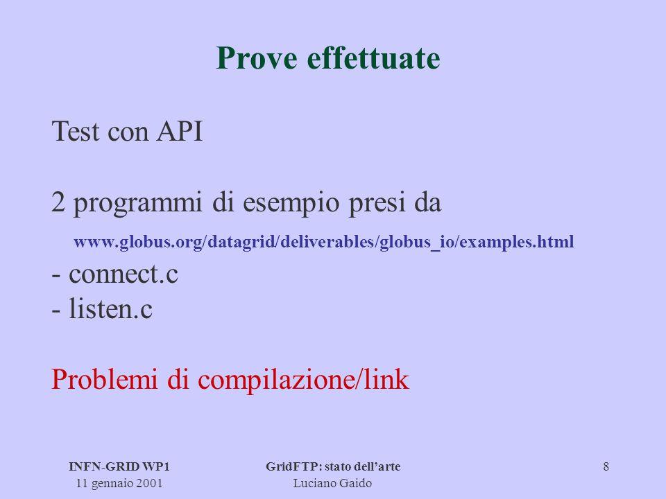 INFN-GRID WP1 11 gennaio 2001 GridFTP: stato dellarte Luciano Gaido 9 Passi successivi Test sistematici e comparativi.