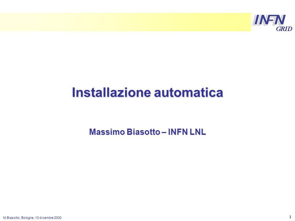 LNL M.Biasotto, Bologna, 13 dicembre 2000 1 Installazione automatica Massimo Biasotto – INFN LNL