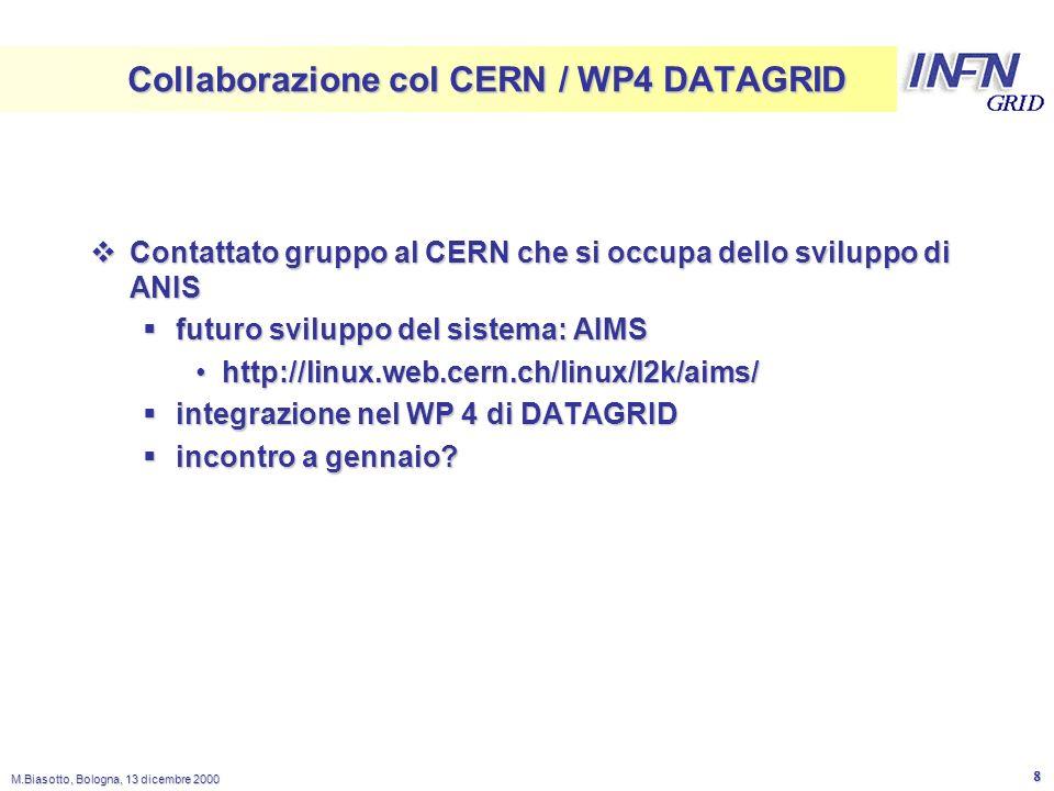 LNL M.Biasotto, Bologna, 13 dicembre 2000 8 Collaborazione col CERN / WP4 DATAGRID Contattato gruppo al CERN che si occupa dello sviluppo di ANIS Contattato gruppo al CERN che si occupa dello sviluppo di ANIS futuro sviluppo del sistema: AIMS futuro sviluppo del sistema: AIMS http://linux.web.cern.ch/linux/l2k/aims/http://linux.web.cern.ch/linux/l2k/aims/ integrazione nel WP 4 di DATAGRID integrazione nel WP 4 di DATAGRID incontro a gennaio.