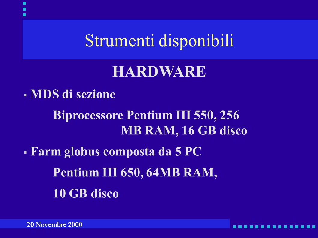 Strumenti disponibili SOFTWARE Flexible Benchmark Program scritto da Cosimo Anglano CPUTest scritto da Andrea Guarise NAS Parallel Benchmarks (serial version) Root, ALIRoot 20 Novembre 2000