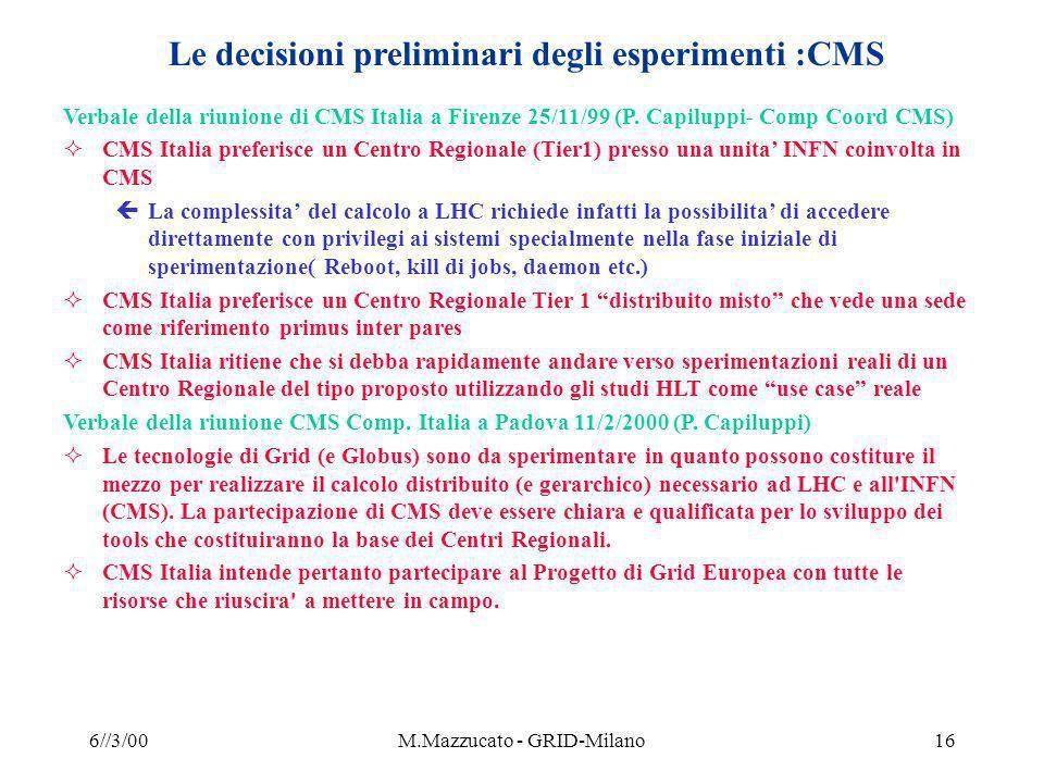6//3/00M.Mazzucato - GRID-Milano16 Le decisioni preliminari degli esperimenti :CMS Verbale della riunione di CMS Italia a Firenze 25/11/99 (P.