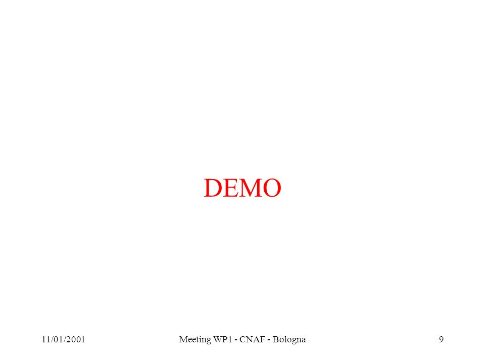 11/01/2001Meeting WP1 - CNAF - Bologna9 DEMO