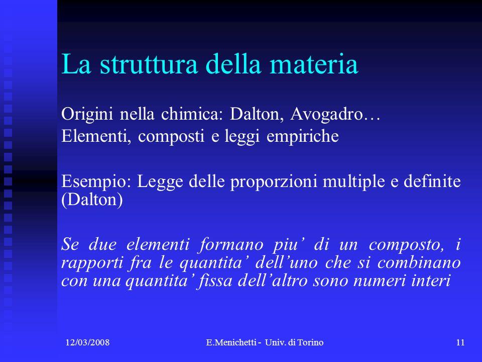 12/03/2008E.Menichetti - Univ. di Torino11 Origini nella chimica: Dalton, Avogadro… Elementi, composti e leggi empiriche Esempio: Legge delle proporzi
