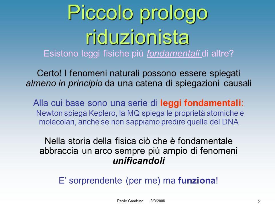 Paolo Gambino 3/3/2008 2 Piccolo prologo riduzionista Esistono leggi fisiche più fondamentali di altre? Certo! I fenomeni naturali possono essere spie
