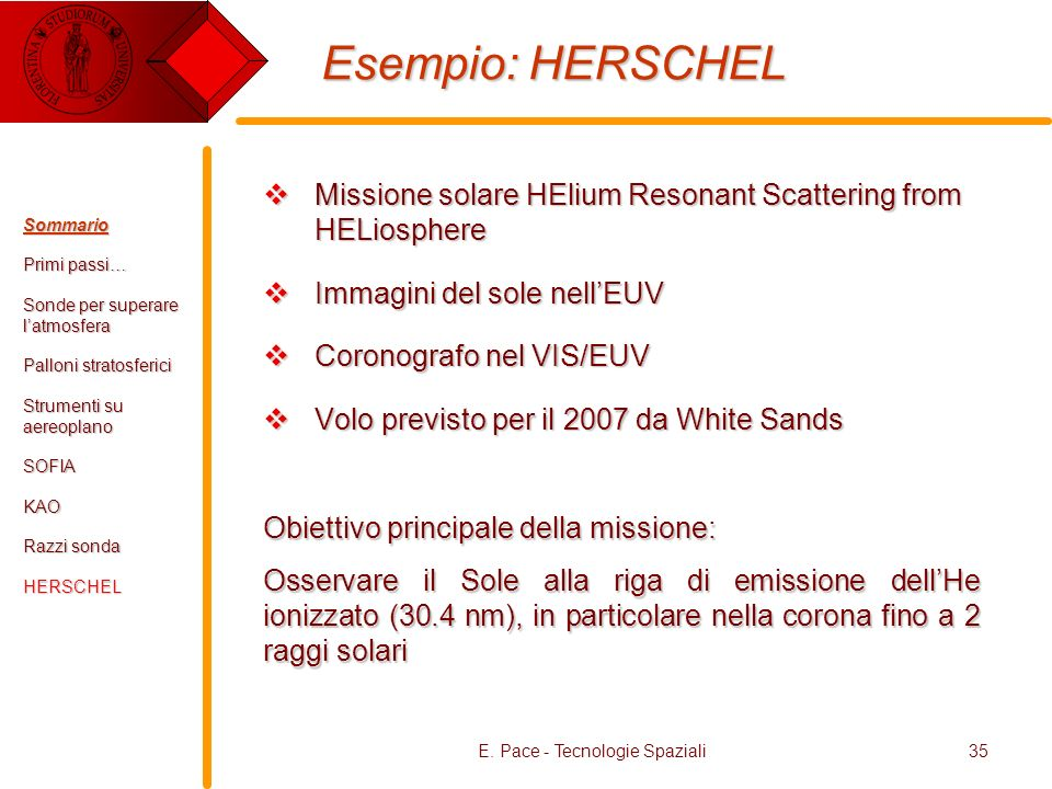 E. Pace - Tecnologie Spaziali35 Esempio: HERSCHEL Missione solare HElium Resonant Scattering from HELiosphere Missione solare HElium Resonant Scatteri