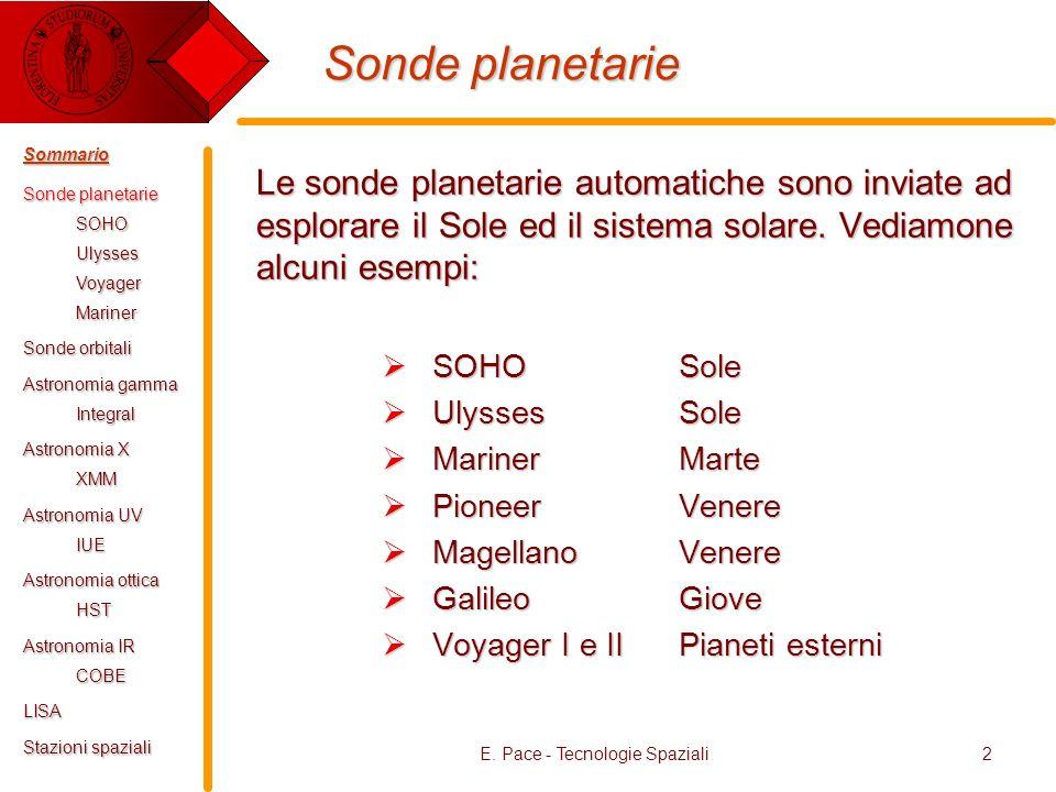E. Pace - Tecnologie Spaziali2 Sonde planetarie Le sonde planetarie automatiche sono inviate ad esplorare il Sole ed il sistema solare. Vediamone alcu