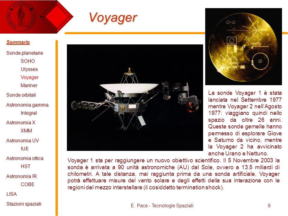 E. Pace - Tecnologie Spaziali9 Voyager Voyager 1 sta per raggiungere un nuovo obiettivo scientifico. Il 5 Novembre 2003 la sonda è arrivata a 90 unità