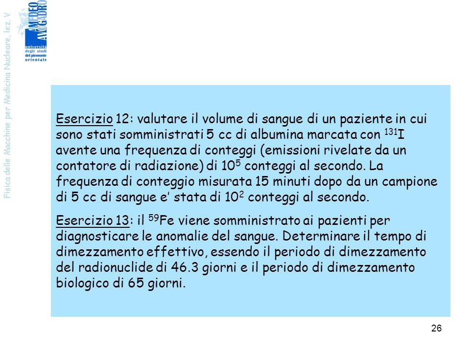 Fisica delle Macchine per Medicina Nucleare, lez. V 26 Esercizio 12: valutare il volume di sangue di un paziente in cui sono stati somministrati 5 cc