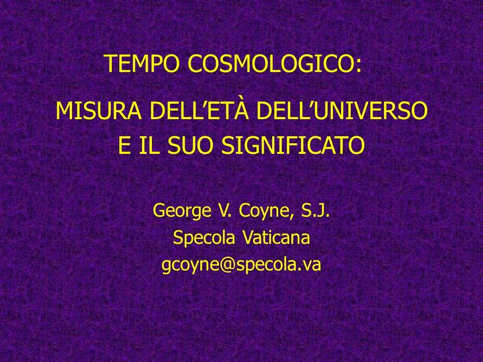 TEMPO COSMOLOGICO: MISURA DELLETÀ DELLUNIVERSO E IL SUO SIGNIFICATO George V.