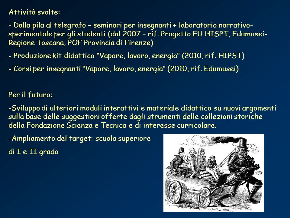 Attività svolte: - Dalla pila al telegrafo – seminari per insegnanti + laboratorio narrativo- sperimentale per gli studenti (dal 2007 – rif. Progetto