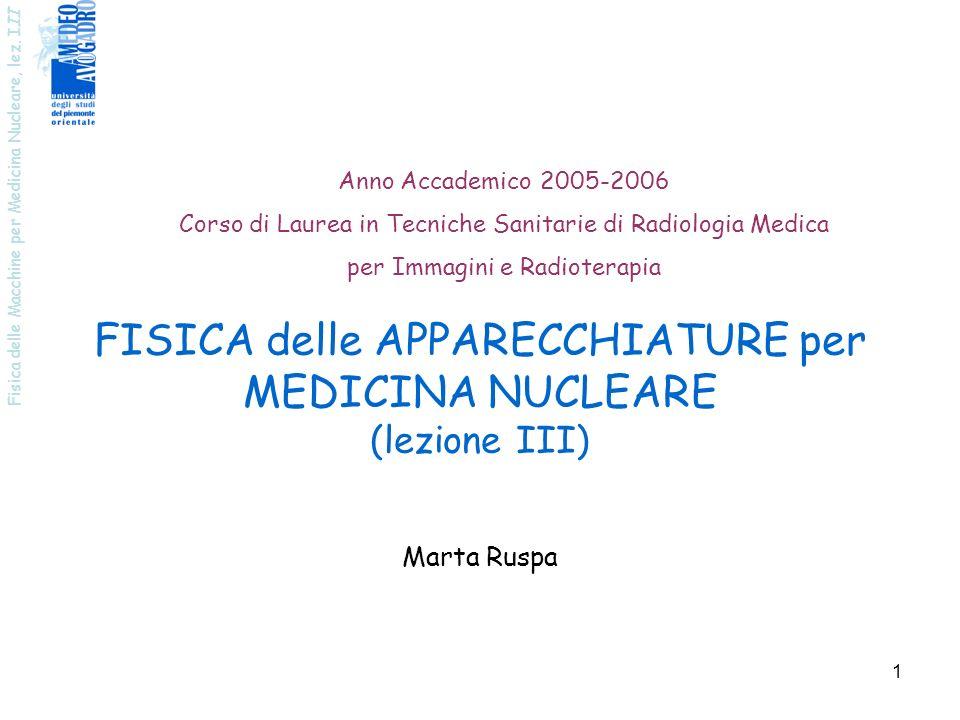 Fisica delle Macchine per Medicina Nucleare, lez. I II 1 FISICA delle APPARECCHIATURE per MEDICINA NUCLEARE (lezione III) Anno Accademico 2005-2006 Co