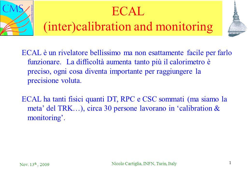 Nov. 13 th, 2009 Nicolo Cartiglia, INFN, Turin, Italy 1 1 ECAL (inter)calibration and monitoring ECAL è un rivelatore bellissimo ma non esattamente fa