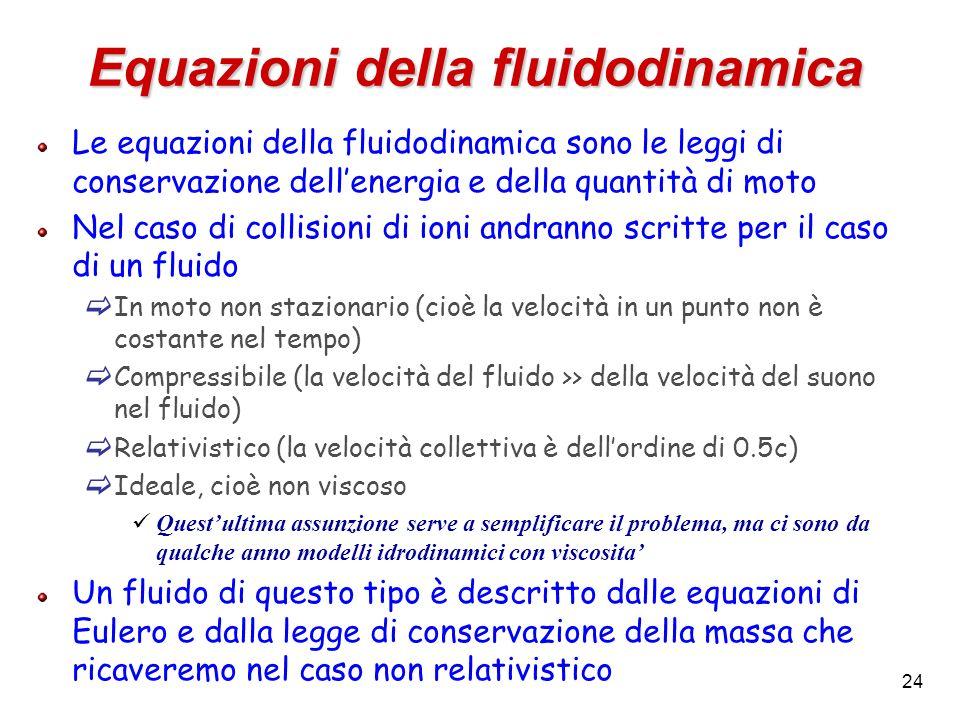 24 Equazioni della fluidodinamica Le equazioni della fluidodinamica sono le leggi di conservazione dellenergia e della quantità di moto Nel caso di co