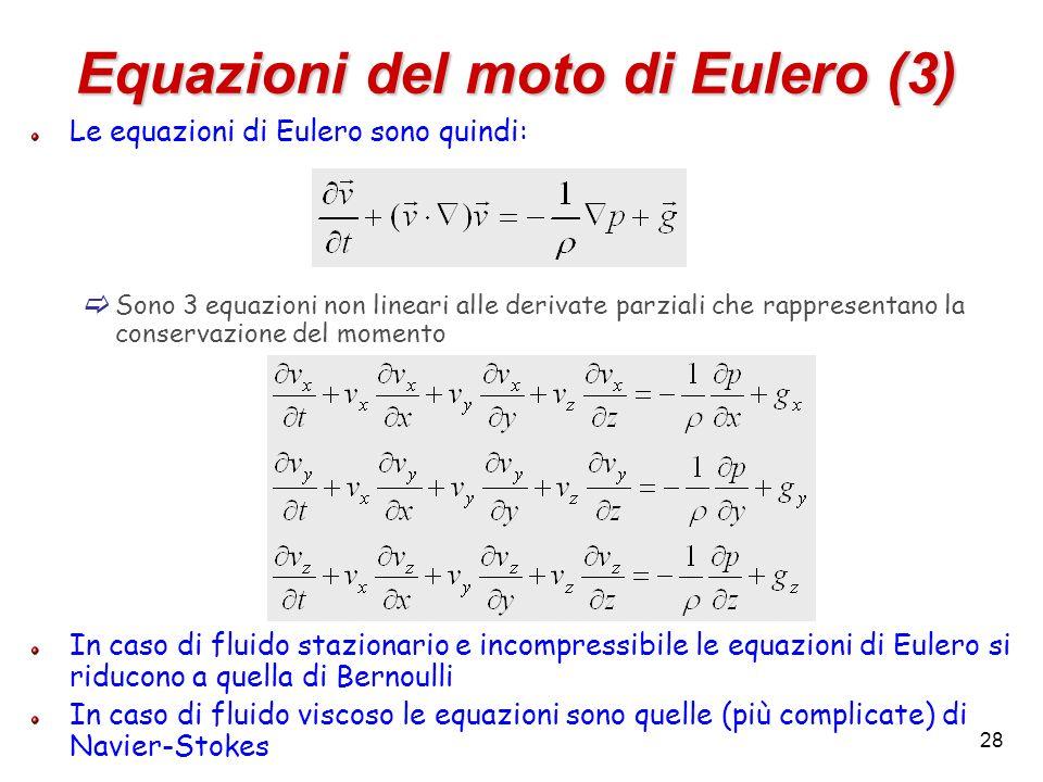 28 Equazioni del moto di Eulero (3) Le equazioni di Eulero sono quindi: Sono 3 equazioni non lineari alle derivate parziali che rappresentano la conse